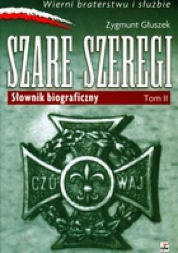 Okładka książki Wierni Bohaterstwu i Służbie. Szare Szeregi. Słownik biograficzny