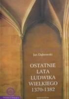 Ostatnie lata Ludwika Wielkiego 1370-1382