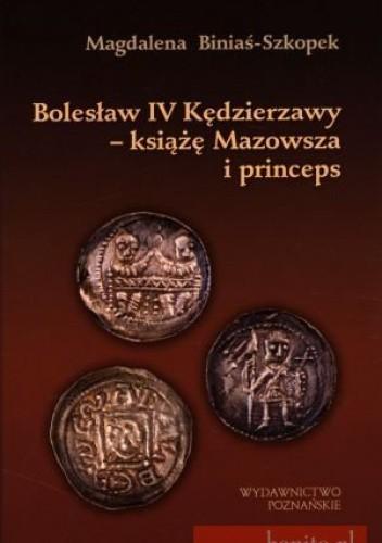 Okładka książki Bolesław IV Kędzierzawy - książę Mazowsza i princeps