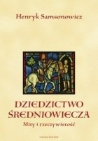 Dziedzictwo średniowiecza. Mity i rzeczywistość