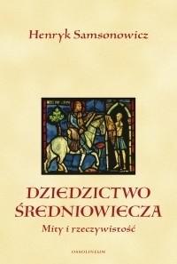 Okładka książki Dziedzictwo średniowiecza. Mity i rzeczywistość