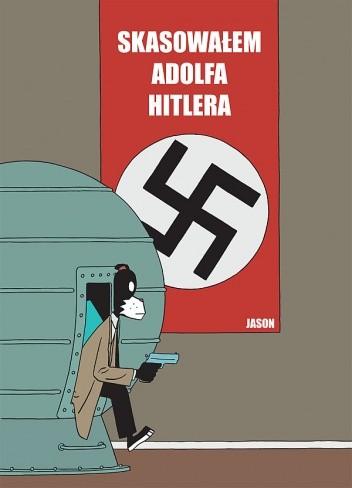Okładka książki Skasowałem Adolfa Hitlera