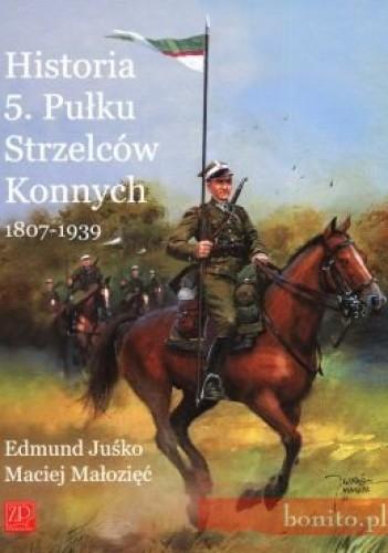 Okładka książki Historia 5. Pułku Strzelców Konnych 1807-1939
