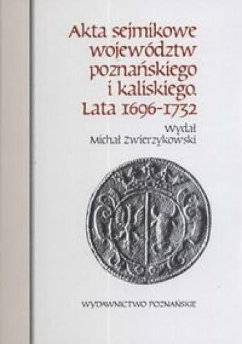 Okładka książki Akta sejmikowe województw poznańskiego i kaliskiego lata 1696-1732