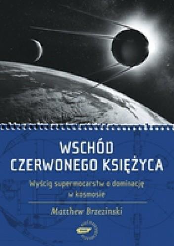 Okładka książki Wschód czerwonego księżyca. Wyścig supermocarstw o dominację w kosmosie