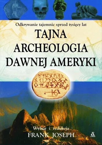 Okładka książki Tajna archeologia dawnej Ameryki
