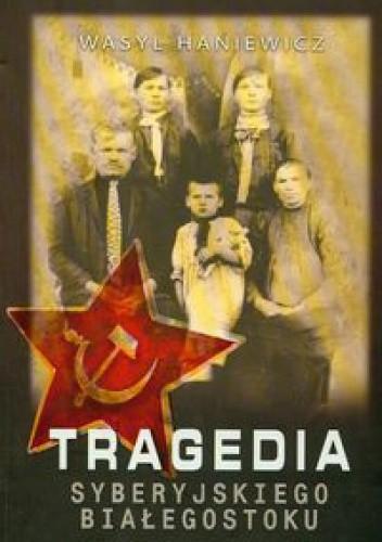 Okładka książki Tragedia Syberyjskiego Białegostoku