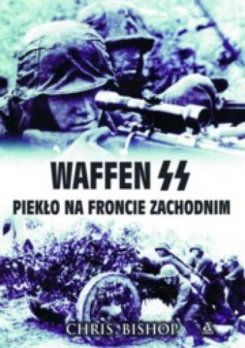 Okładka książki Waffen SS. Piekło na froncie zachodnim