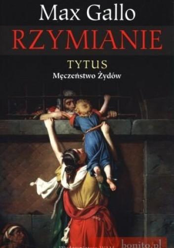 Okładka książki Rzymianie. Tytus - męczeństwo Żydów