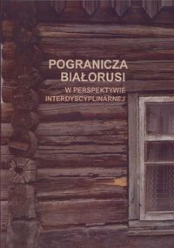 Okładka książki Pogranicza Białorusi w perspektywie interdyscyplinarnej