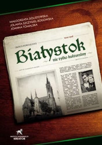 Okładka książki Białystok nie tylko kulturalny. Okres powojenny 1944 - 1946