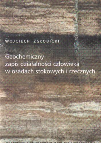 Okładka książki Geochemiczny zapis działalności człowieka w osadach stokowych i rzecznych
