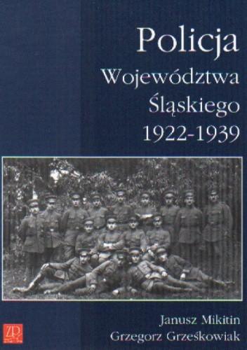 Okładka książki Policja województwa śląskiego 1922-1939