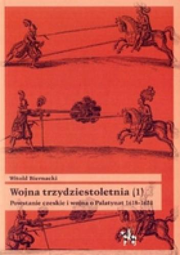 Okładka książki Wojna trzydziestoletnia, tom 1 - Powstanie czeskie i wojna o Palatynat 1618-1623