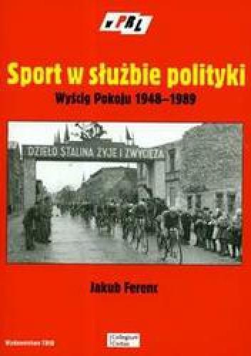 Okładka książki Sport w służbie polityki Wyścig Pokoju 1948-1989 /W krainie prl