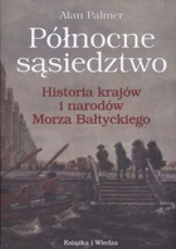 Okładka książki Północne sąsiedztwo. Historia krajów i narodów Morza Bałtyckiego