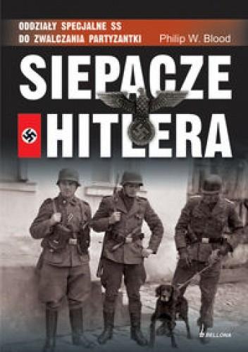 Okładka książki Siepacze Hitlera.Oddziały specjalne SS do zwalczania partyzantki.