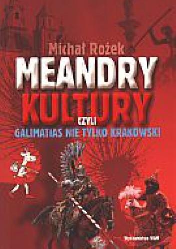 Okładka książki Meandry kultury, czyli galimatias nie tylko krakowski