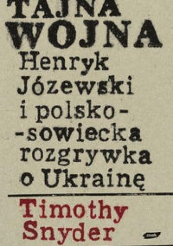 Okładka książki Tajna wojna Henryk Józewski i polsko sowiecka rozgrywka o Ukrainę
