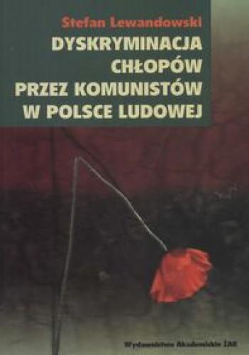 Okładka książki Dyskryminacja chłopów przez komunistów w Polsce Ludowej