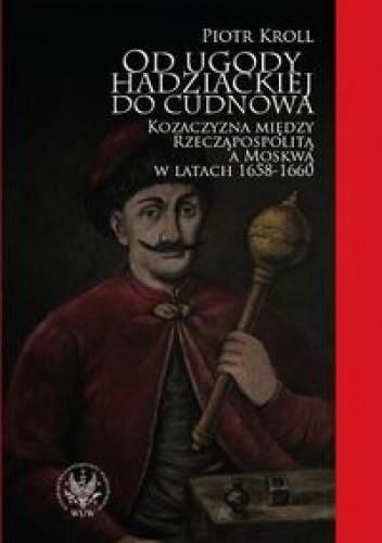 Okładka książki Od ugody hadziackiej do Cudnowa. Kozaczyzna między Rzecząpospolitą a Moskwą w latach 1658-1660