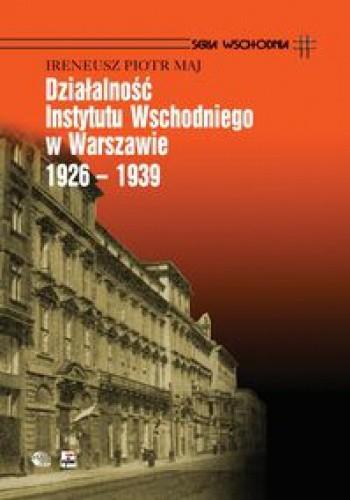 Okładka książki Działalność Instytutu Wschodniego w Warszawie 1926 - 1939