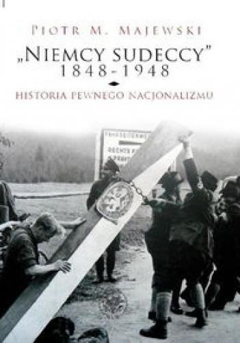 """Okładka książki """"Niemcy sudeccy"""" 1848-1948: historia pewnego nacjonalizmu"""