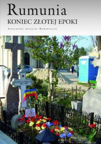 Okładka książki Rumunia. Koniec złotej Epoki