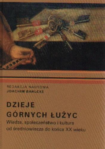 Okładka książki Dzieje Górnych łużyc Władza,społ.i kult.od śred.do koń.XXw.