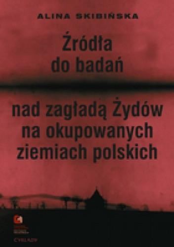 Okładka książki Źródła do badań nad zagładą Żydów na okupowanych ziemiach polskich