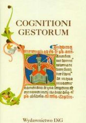 Okładka książki Cognitioni gestorum. Studia z dziejów średniowiecza dedykowane Profesorowi Jerzemu Strzelczykowi
