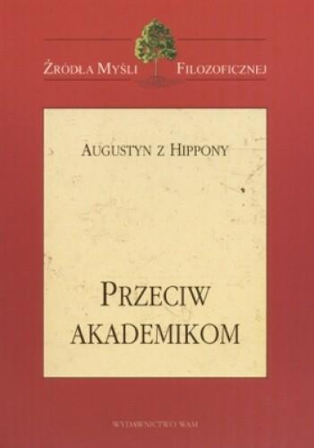 Okładka książki Przeciw akademikom. Augustyn z Hippony