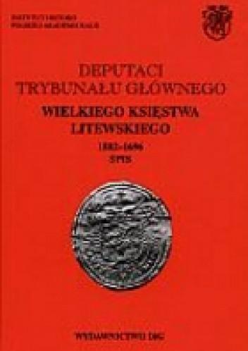 Okładka książki Deputaci Trybunału Głównego Wielkiego Księstwa Litewskiego 1582-1696. Spisy