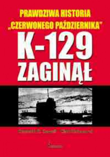 """Okładka książki K-129 zaginął. Prawdziwa historia """"Czerwonego października"""""""