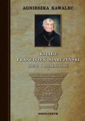 Okładka książki Ksiądz Franciszek Siarczyński życie i działalność