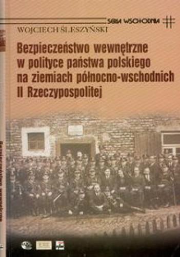 Okładka książki Bezpieczeństwo wewnętrzne w polityce państwa polskiego na ziemiach północno-wschodnich II Rzeczypospolitej