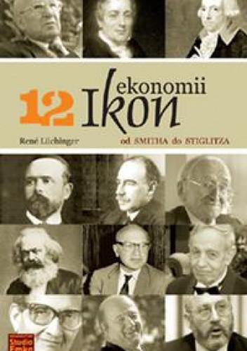 Okładka książki 12 ikon ekonomii. Od Smitha do Stiglitza