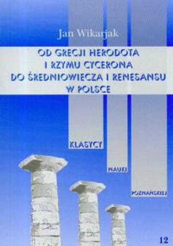 Okładka książki Od Grecji Herodota i Rzymu Cycerona do średniowiecza i renesansu w Polsce tom 12