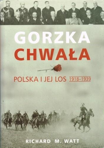 Okładka książki Gorzka chwała. Polska i jej los 1918-1939