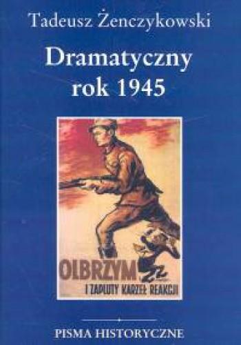 Okładka książki Dramatyczny rok 1945