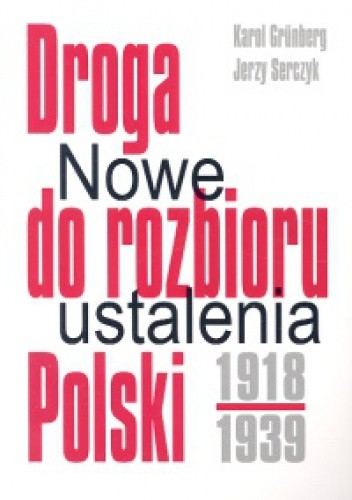 Okładka książki Droga do rozbioru Polski 1918-1939. Nowe ustalenia