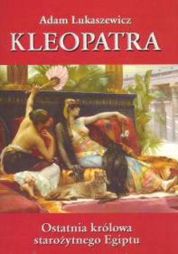 Okładka książki Kleopatra. Ostatnia królowa starożytnego Egiptu