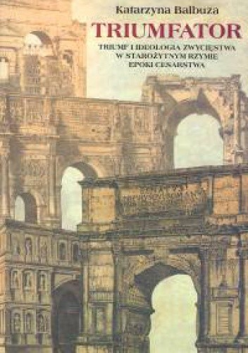 Okładka książki Triumfator. Triumf i ideologia zwycięstwa w starożytnym Rzymie epoki cesarstwa