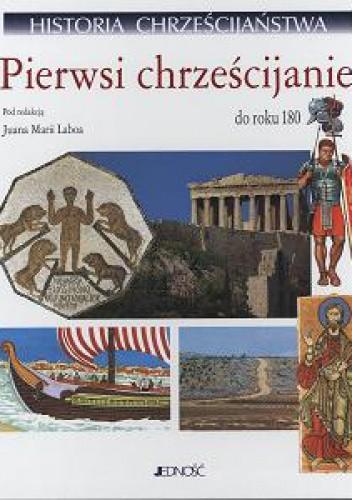 Okładka książki PIERWSI CHRZEŚCIJANIE DO ROKU 180 CZęŚć 1