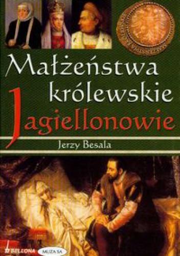 Okładka książki Małżeństwa królewskie. Jagiellonowie