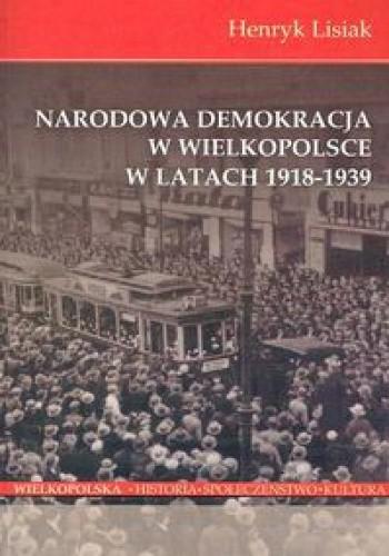 Okładka książki Narodowa demokracja w Wielkopolsce w latach 1918-1939
