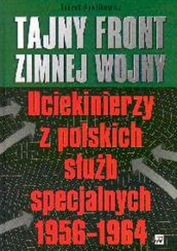 Okładka książki Tajny front zimnej wojny. Uciekinierzy z polskich służb specjalnych 1956-1964