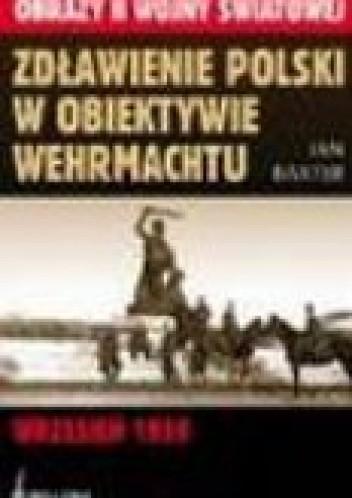 Okładka książki Zdławienie polski w obiektywie wehrmachtu. wrzesień 1939