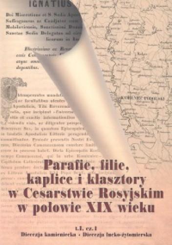 Okładka książki Parafie, filie, kaplice i klasztory w Cesarstwie Rosyjskim w