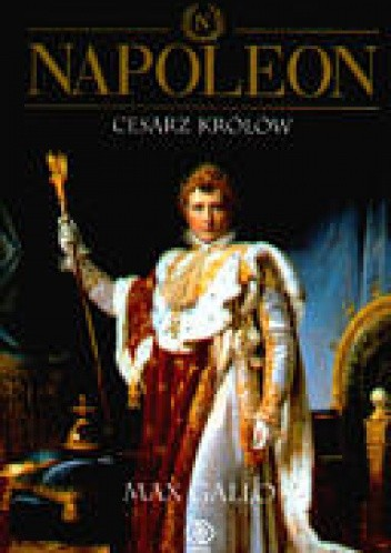 Okładka książki Napoleon. Tom 3 Cesarz Królów